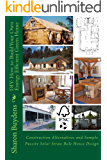 DIY: How to Build Your Own Energy Efficient Green Home: Construction Alternatives and Sample Passive Solar Straw Bale House Design