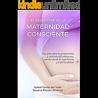 El Despertar de la Maternidad Consciente: Una guía para la preparación y vivencia del embarazo; escrita desde la experiencia y espiritualidad