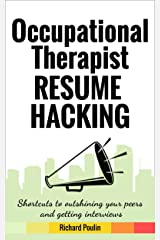Occupational Therapist Resume Hacking: Shortcuts to outshining your peers and getting interviews (Healthcare Book 5) Kindle Edition