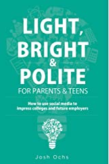 Light, Bright and Polite: How to Use Social Media to Impress Colleges & Future Employers Kindle Edition