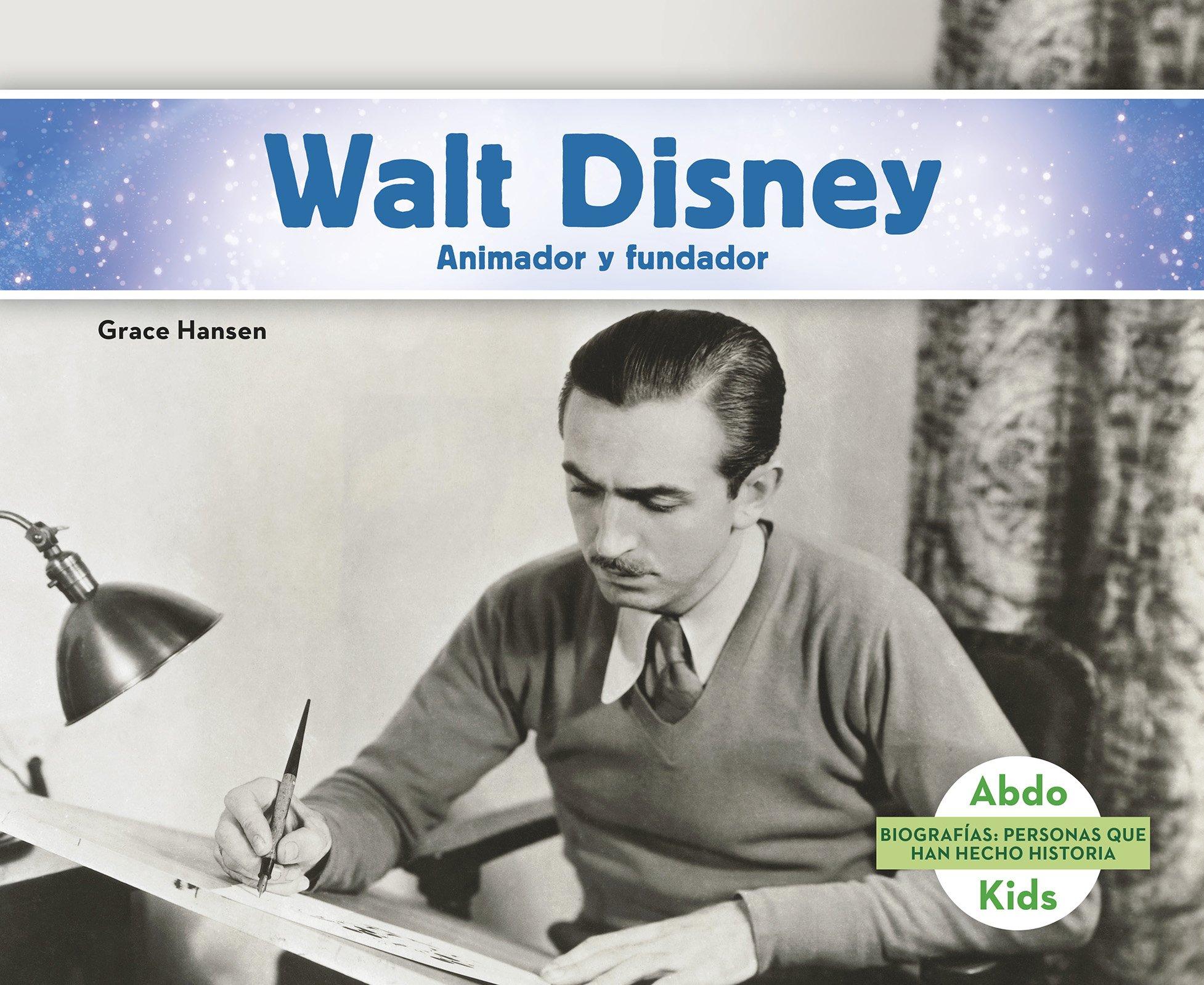 Walt Disney: Animador y fundador (Biografias: Personas que han hecho historia / History Maker Biographies) (Spanish Edition)