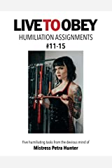 Humiliation Assignments #11-15 (Live To Obey: Humiliation Assignments) Kindle Edition