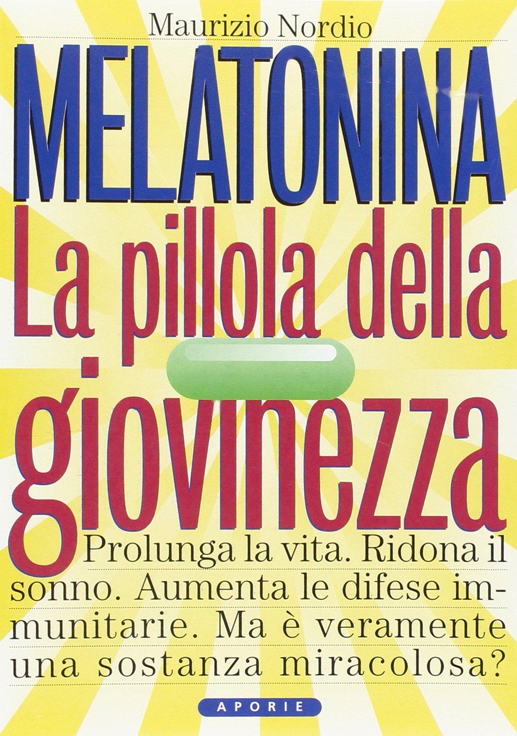 Melatonina. La pillola della giovinezza. Prolunga la vita. Ridona il sonno perduto. Aumenta le difese immunitarie. Ma veramente è una sostanza miracolosa?: