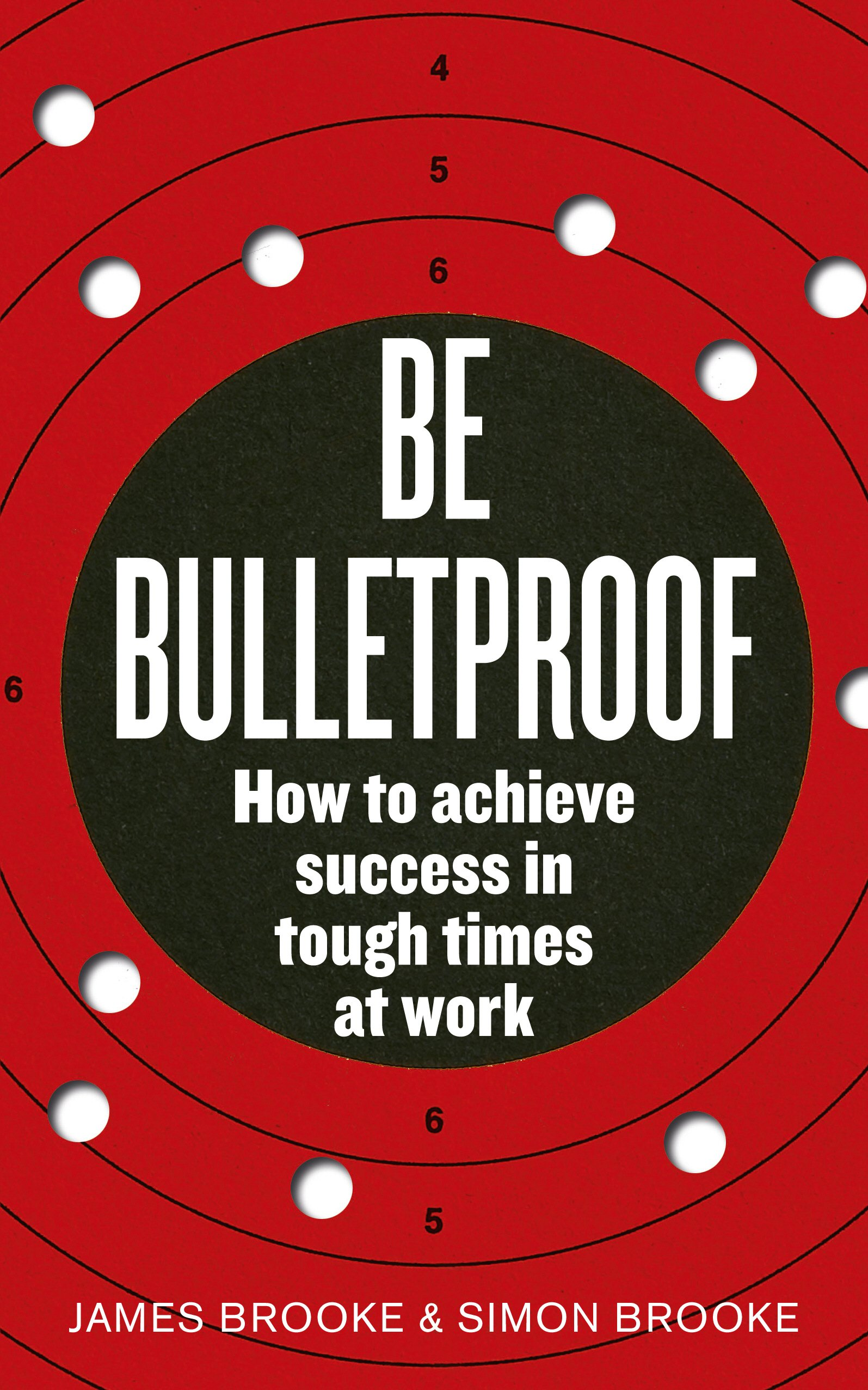 Download Be Bulletproof: How to Achieve Success in Tough Times at Work PDF