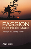 Passion for Pilgrimage: Notes for the Journey Home