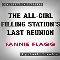 The All-Girl Filling Station's Last Reunion: A Novel by Fannie Flagg   Conversation Starters