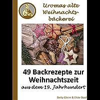 Uromas alte Weihnachtsbäckerei: 49 Backrezepte zur Weihnachtszeit aus dem 19. Jahrhundert (German Edition)