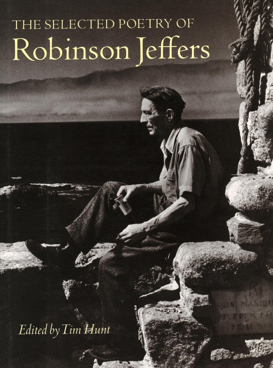 The Selected Poetry Of Robinson Jeffers (the Collected Poetry Of Robinson  Jeffers): Amazon: Robinson Jeffers, Tim Hunt: 9780804741088: Books
