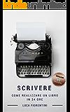 Scrivere - Come realizzare un libro in 24 ore