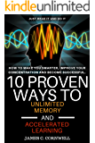 10 Proven Ways to Unlimited Memory and Accelerated Learning; How to improve memory for studying;: All you need to know about memory and memory improvement, memory and learning,