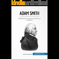 Adam Smith: El padre de la ciencia económica moderna (Cultura económica)
