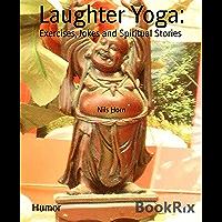Laughter Yoga:: Exercises, Jokes and Spiritual Stories (English Edition)