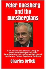 Peter Duesberg and the Duesbergians: How a Brave and Brilliant Group of Scientists Challenged the AIDS Establishment and Inadvertently Exposed the Chronic Fatigue Syndrome Epidemic (English Edition) Edición Kindle