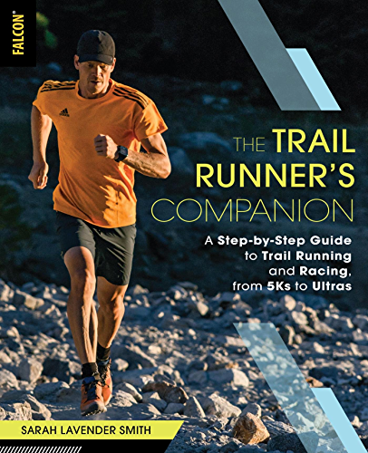 The Trail Runner's Companion: A Step-by-Step Guide to Trail Running and Racing; from 5Ks to Ultras