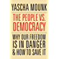 The People vs. Democracy: Why Our Freedom Is in Danger and How to Save It (English Edition)