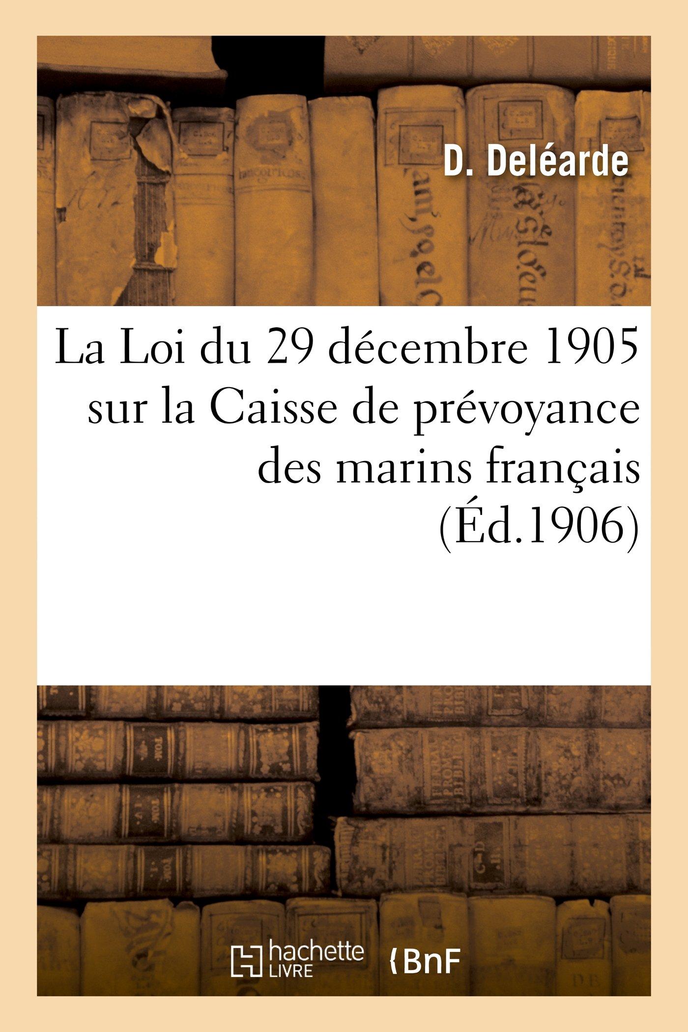 Download La Loi Du 29 Decembre 1905 Sur La Caisse de Prevoyance Des Marins Francais (Histoire) (French Edition) ebook
