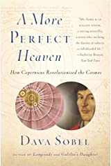 A More Perfect Heaven: How Copernicus Revolutionized the Cosmos Kindle Edition