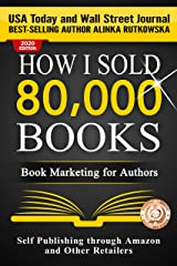 HOW I SOLD 80,000 BOOKS: Book Marketing for Authors (Self Publishing through Amazon and Other Retailers) (English Edition) eBook Kindle