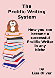 The Prolific Writing System: How you can become a successful prolific writer in any niche (Writing ebooks for fun and profit Book 2)