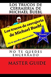 Los trucos de cerrajeria de Michael Buebl: No te quedes encerrado - Master Guide (