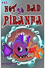 The Not So Bad Piranha: (Preschool, ages 3-5, humorous, friendship, bullying) Kindle Edition