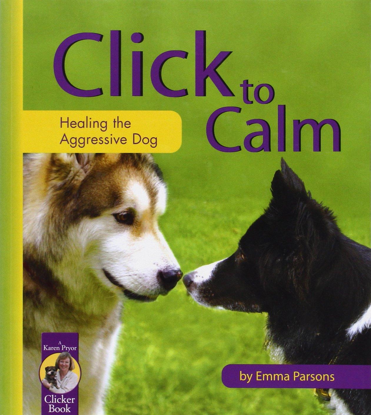click-to-calm-healing-the-aggressive-dog-karen-pryor-clicker-book