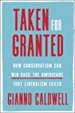Taken for Granted: How Conservatism Can Win Back the Americans That Liberalism Failed