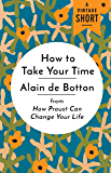 How to Take Your Time: from How Proust Can Change Your Life (A Vintage Short)