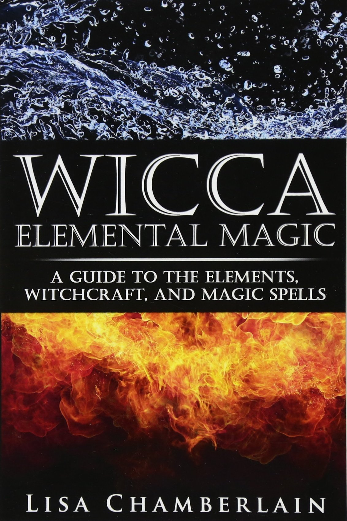 Wicca elemental magic a guide to the elements witchcraft and wicca elemental magic a guide to the elements witchcraft and magic spells lisa chamberlain 9781503086418 amazon books fandeluxe Gallery