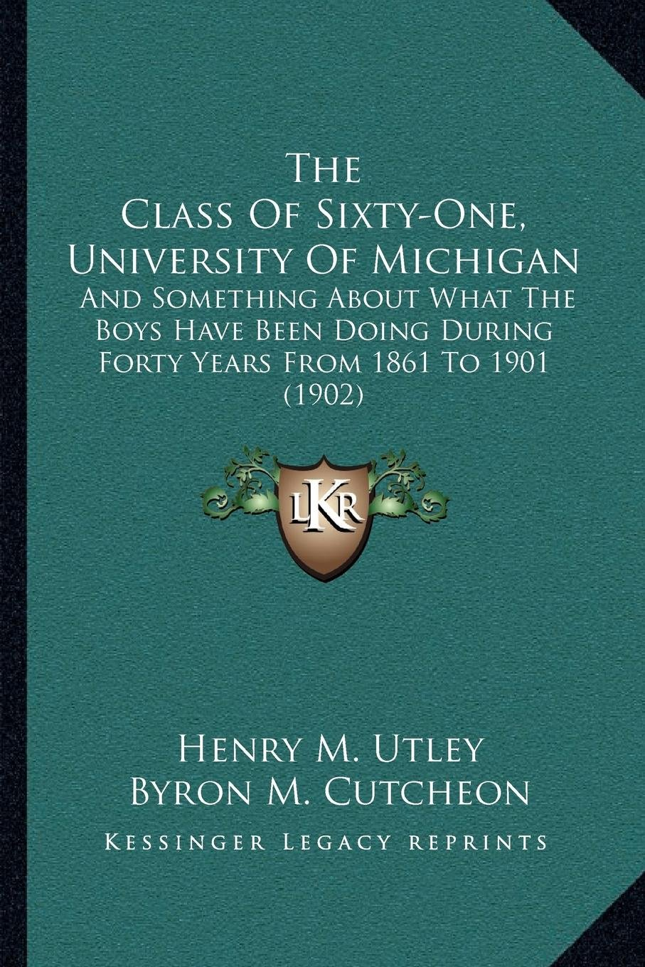 Download The Class Of Sixty-One, University Of Michigan: And Something About What The Boys Have Been Doing During Forty Years From 1861 To 1901 (1902) ebook