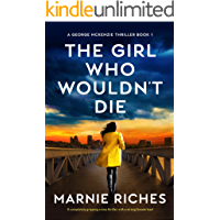 The Girl Who Wouldn't Die: A completely gripping crime thriller with a strong female lead (A George McKenzie Thriller…