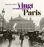 Les vingt arrondissements de Paris - Une ville au bonheur des rues et des souvenirs