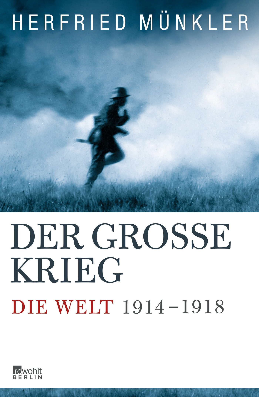 Der Große Krieg: Die Welt 1914 bis 1918 Gebundenes Buch – 6. Dezember 2013 Herfried Münkler Rowohlt Berlin 3871347205 Geschichte / 20. Jahrhundert