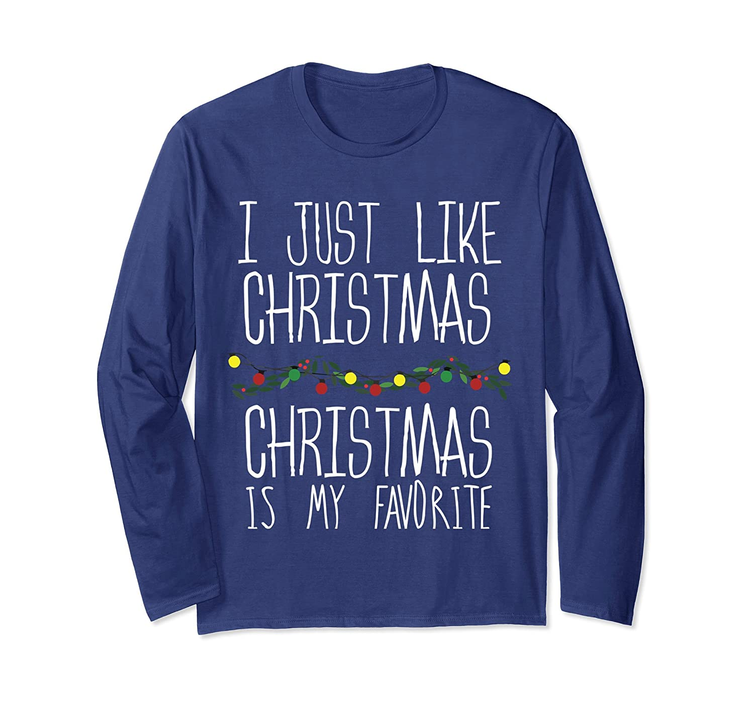 Amazon.com: I Just Like Christmas Is My Favorite Long Sleeve Tee ...