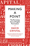 Making a Point: The Pernickety Story of English Punctuation (English Edition)
