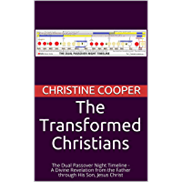 The Transformed Christians: The Dual Passover Night Timeline - A Divine Revelation from the Father through His Son…