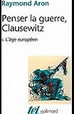 Penser la guerre, Clausewitz (Tome 1) - L'âge européen