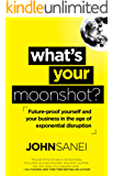 What's Your Moonshot?: Future-proof yourself and your business in the age of exponential disruption (English Edition)