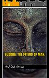 Buddha: The Friend of Man.
