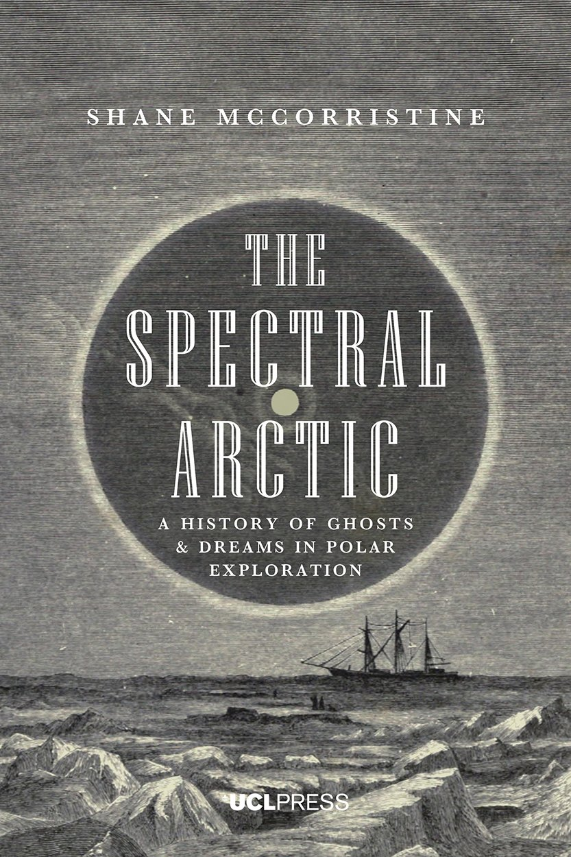 The Spectral Arctic: A History of Ghosts and Dreams in Polar Exploration