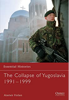 The Collapse Of Yugoslavia 1991 1999 Essential Histories