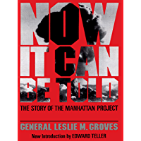 Now It Can Be Told: The Story Of The Manhattan Project (Franklin D. Roosevelt and the Era of the New Deal)