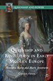 Queenship and Revolution in Early Modern Europe: Henrietta Maria and Marie Antoinette (Queenship and Power)