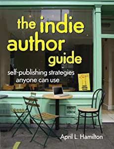 The Indie Author Guide: Self-Publishing Strategies Anyone Can Use