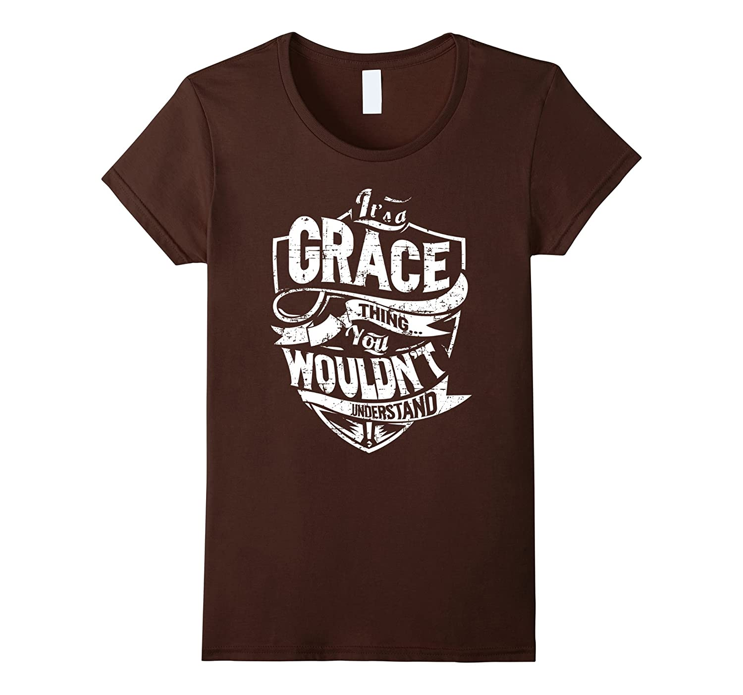 Women's It's A Grace Thing You Wouldn't Understand T-Shirt-FL