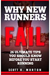 Why New Runners Fail: 26 Ultimate Tips You Should Know Before You Start Running! (Beginner To Finisher Book 1) Kindle Edition