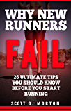 Why New Runners Fail: 26 Ultimate Tips You Should Know Before You Start Running! (Beginner To Finisher Book 1)