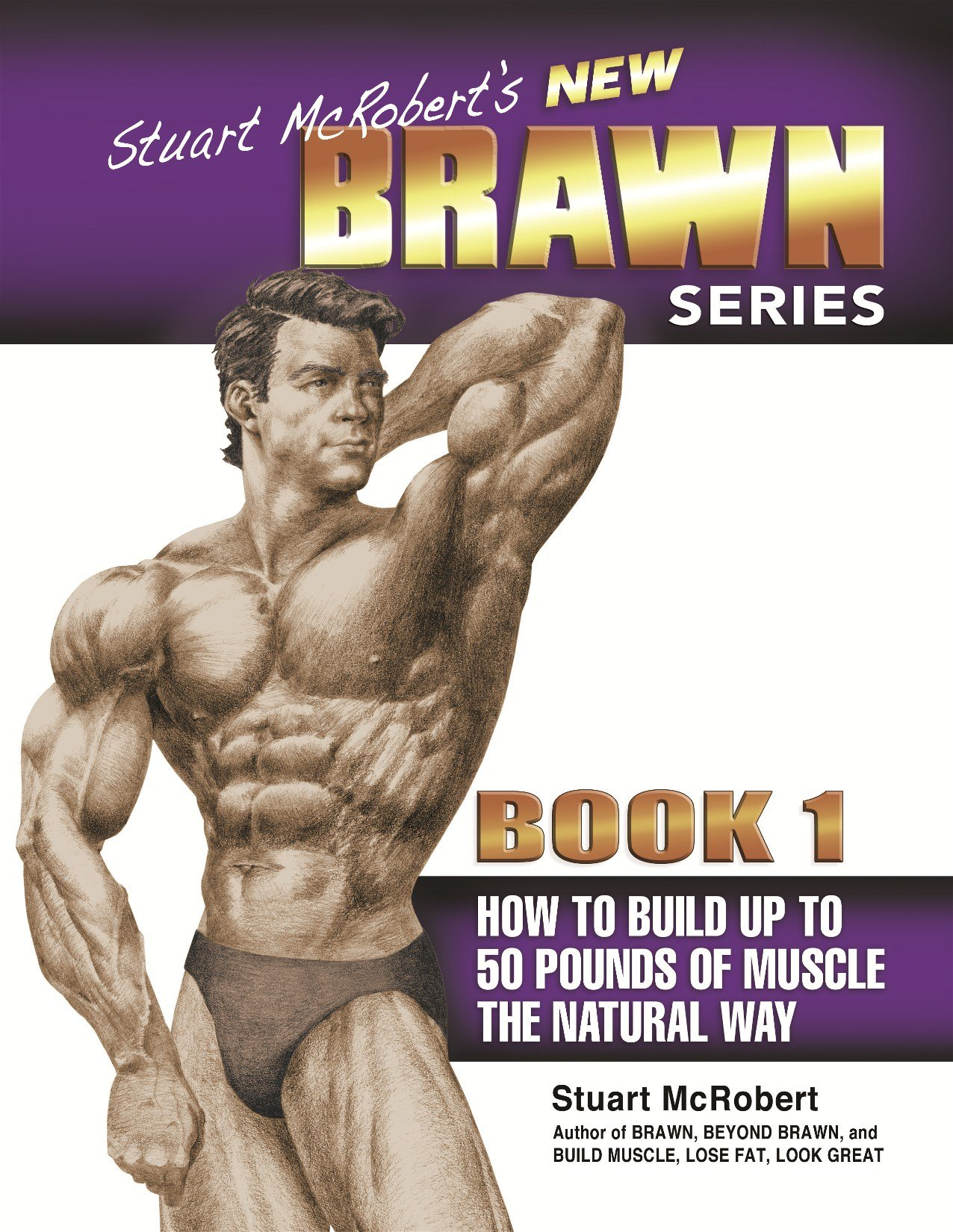 Stuart McRobert's New BRAWN Series, Book 1: How to Build up to 50 Pounds of  Muscle the Natural Way: Stuart McRobert: 9789963999125: Amazon.com: Books