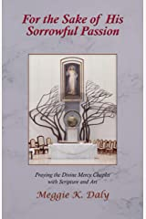 For the Sake of His Sorrowful Passion: Praying the Divine Mercy Chaplet with Scripture and Art Kindle Edition