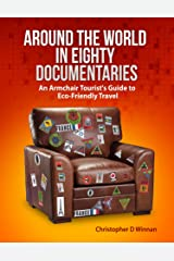 Around the World in Eighty Documentaries: An Armchair Traveller's Guide to Eco Friendly Travel (Documentaries To See Before You Die Book 1) Kindle Edition